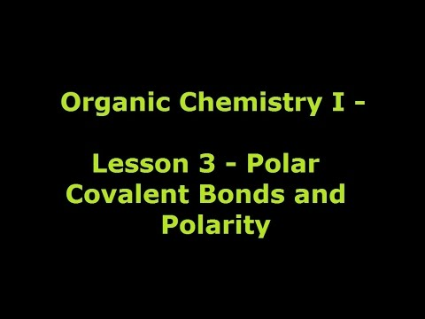 Organic Chemistry 1 - Lesson 3 - Polar Covalent Bonds and Polarity