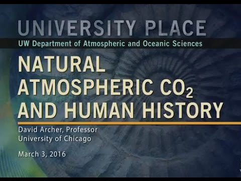 Natural Atmospheric CO2 and Human History: Prof David Archer (March 2016 Lecture)