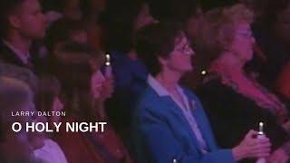 Larry Dalton - O Holy Night (Live)