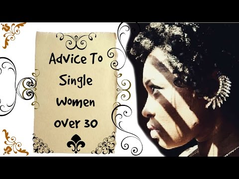 Advice To Single Women In their 30's, Who Want to Get Married.