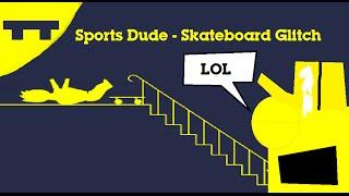 Sports Dude - Skateboard Glitch