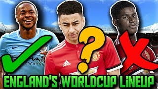 ENGLAND'S World Cup Lineup & Squad | How Will England Lineup At FIFA World Cup 2018 In Russia