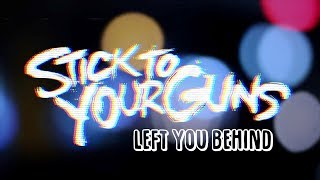 Stick To Your Guns - Left You Behind | (Lyric Video)