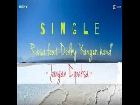 Rissa Feat Dodhy Kangen   Jangan Dipaksa