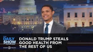 Between the Scenes - Donald Trump Steals Good Health from the Rest of Us The Daily Show