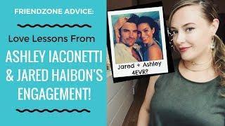 ESCAPING THE FRIENDZONE! Love Lessons From Ashley Iaconetti & Jared Haibon's Engagement!