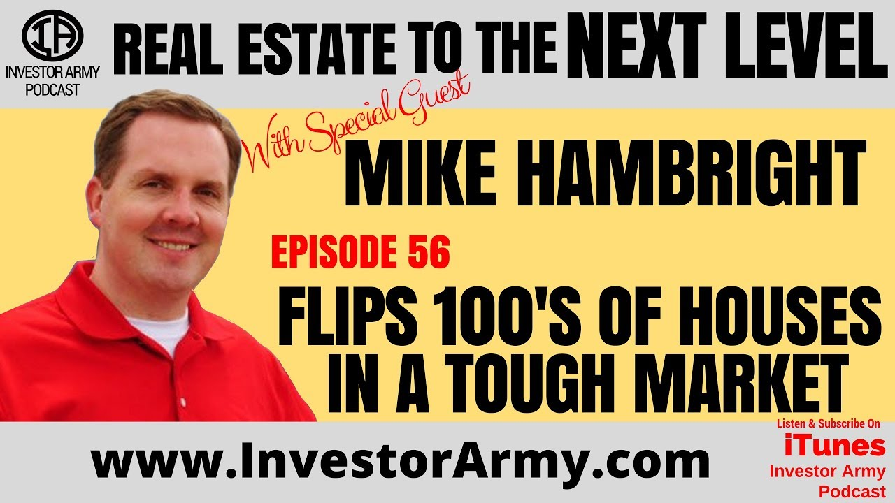 Mike Hambright - Flips 100's Of Houses In a Tough Market - Ep 56