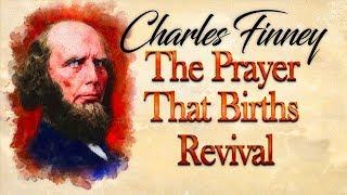 Prayer That Births Revival- Insights on Charles Finney