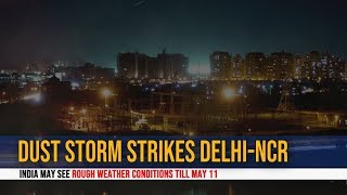 Dust storm strikes Delhi-NCR: India may see rough weather conditions till May 11