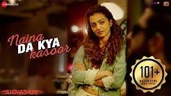 Naina Da Kya Kasoor - Full Video   AndhaDhun   Ayushmann Khurrana   Radhika Apte   Amit Trivedi