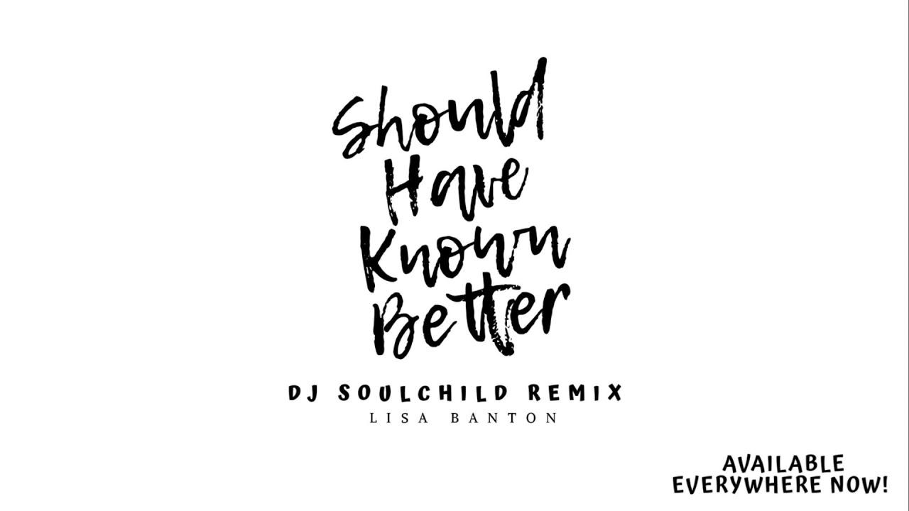 LISA BANTON - Should Have Known Better (DJ Soulchild Remix) (OFFICIAL REMIX)