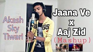 Jaana Ve Aaj Zid Mashup Arijit Singh Aksar 2 Cover Version - Akash Sky Tiwari Tips Music..mp3