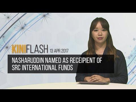 KiniFlash - 13 Apr: Nasharuddin named as recepient of SRC International funds