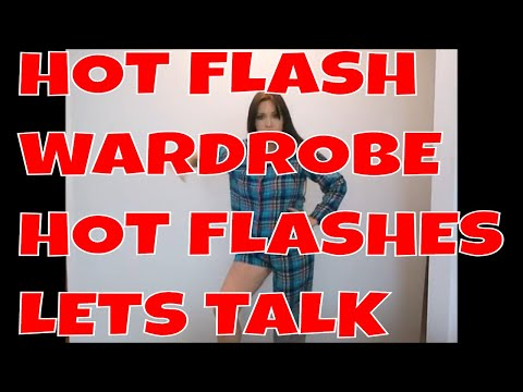HOT FLASHES, TURNING 47 YEARS OLD AND HOT FLASH FASHION