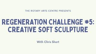 Regeneration Challenge #5: Creative Soft Sculpture