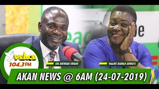 AKAN NEWS @ 6AM ON PEACE FM, OKAY FM, NEAT FM, HELLO FM (24/07/2019)