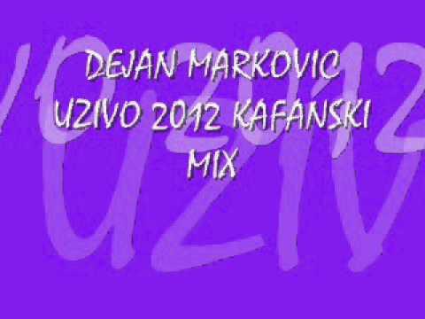 DEJAN MARKOVIC UZIVO 2012 KAFANSKI MIX