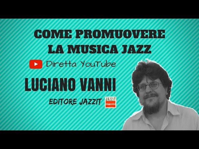 Come promuovere la musica jazz - Video intervista a Luciano Vanni, Jazzit