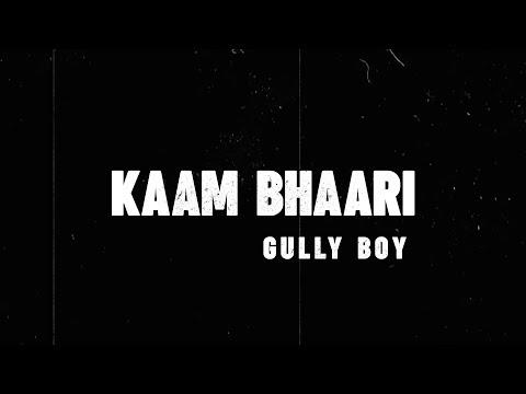 Kaam Bhaari - Kaam Bhaari | Gully Boy | Lyric Video