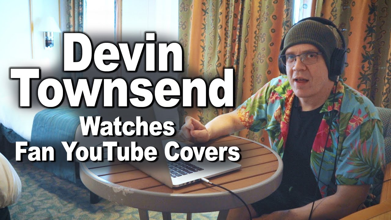Image result for DEVIN TOWNSEND Watches Fan YouTube Covers