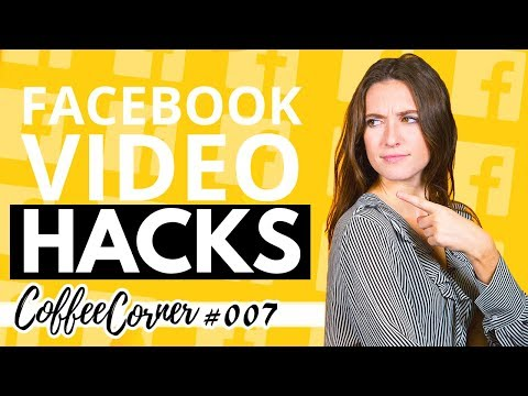 10 Facebook Video Hacks | Coffee Corner 007 | Video Marketing Insights