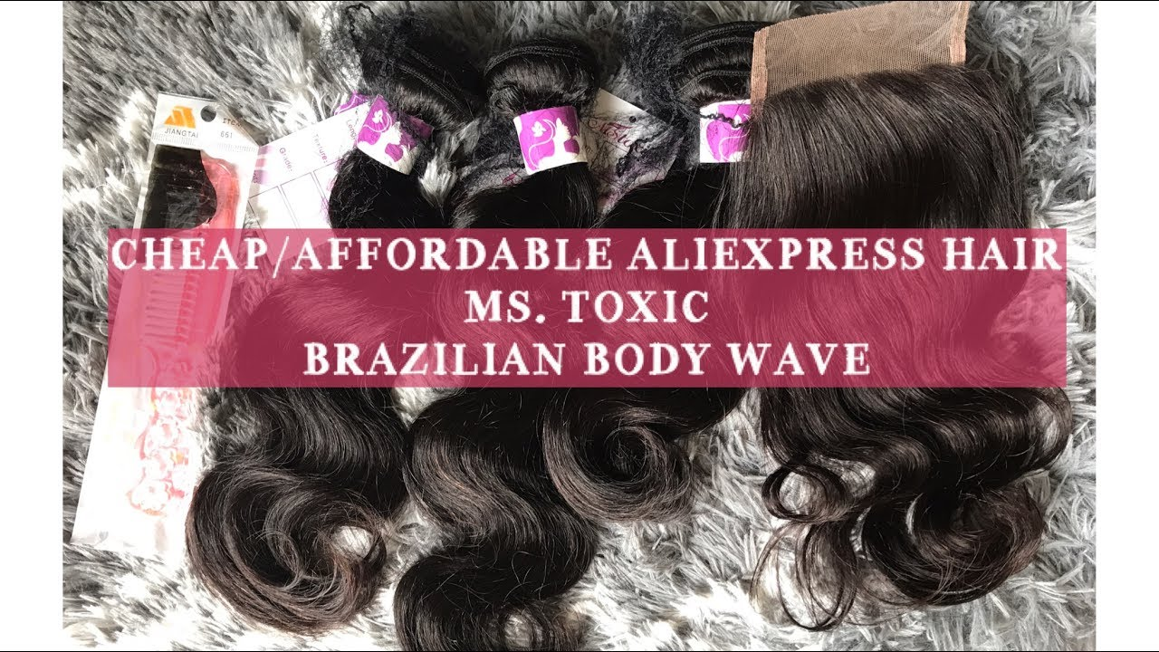 Affordable Aliexpress Hair Ms Toxic Brazilian Body Wave First Look Pt 1 Hangingwithlo