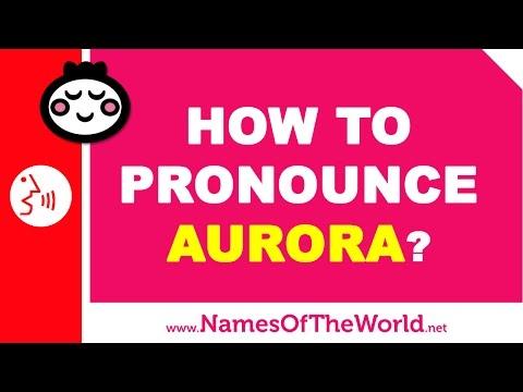 How to pronounce AURORA in Spanish? - Names Pronunciation - www.namesoftheworld.net
