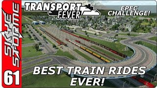 Transport Fever EPEC Challenge Ep 61 - Best Train Rides Ever!