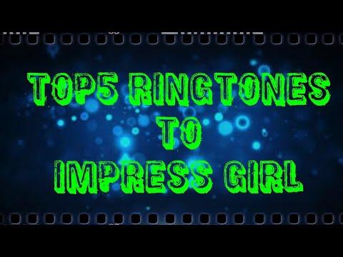Top5 ringtones to impress girl