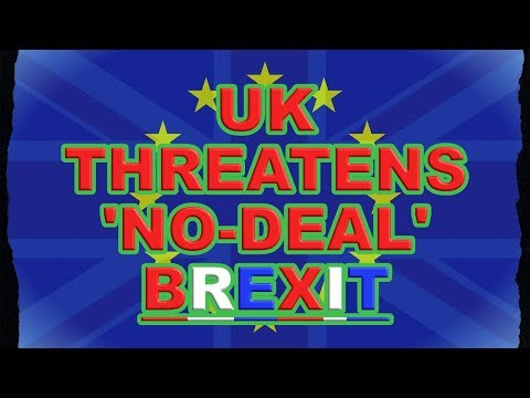 🇬🇧UK Threat to Walk Out on Brexit Negotiations!🇬🇧