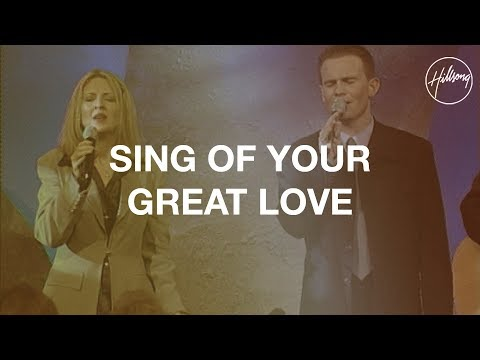 Sing Of Your Great Love - Hillsong Worship