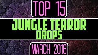 Top 15 jungle terror drops (march 2016)