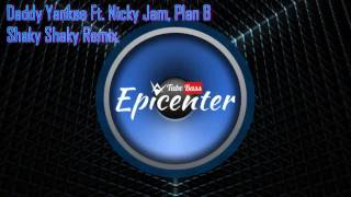 Daddy Yankee Ft. Nicky Jam, Plan B - Shaky Shaky Remix ( Epicenter )