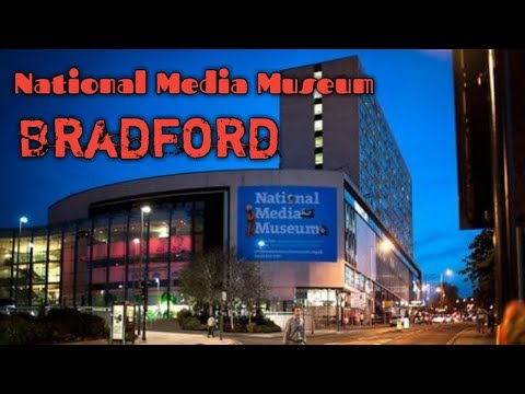 Bradford National Media Museum.