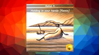 Batiuk R. - Holding in your hands (Remix) (Релиз IMPULSIVITY RECORDS)