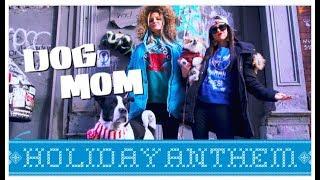 DOG MOM HOLIDAY ANTHEM