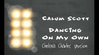 Download Dancing On My Own - Calum Scott - Chelsea Charles MP3 song and Music Video