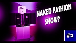 NAKED FASHION SHOW?! // Roblox Design It