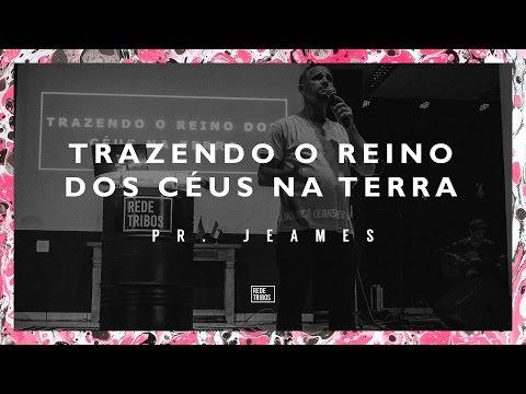 // TRAZENDO O REINO DOS CÉUS NA TERRA // - Pastor Jeames - ÁUDIO