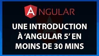 Angular 5 : Une Introduction pour Débutants en moins de 30 minutes | Tuto FR 2018