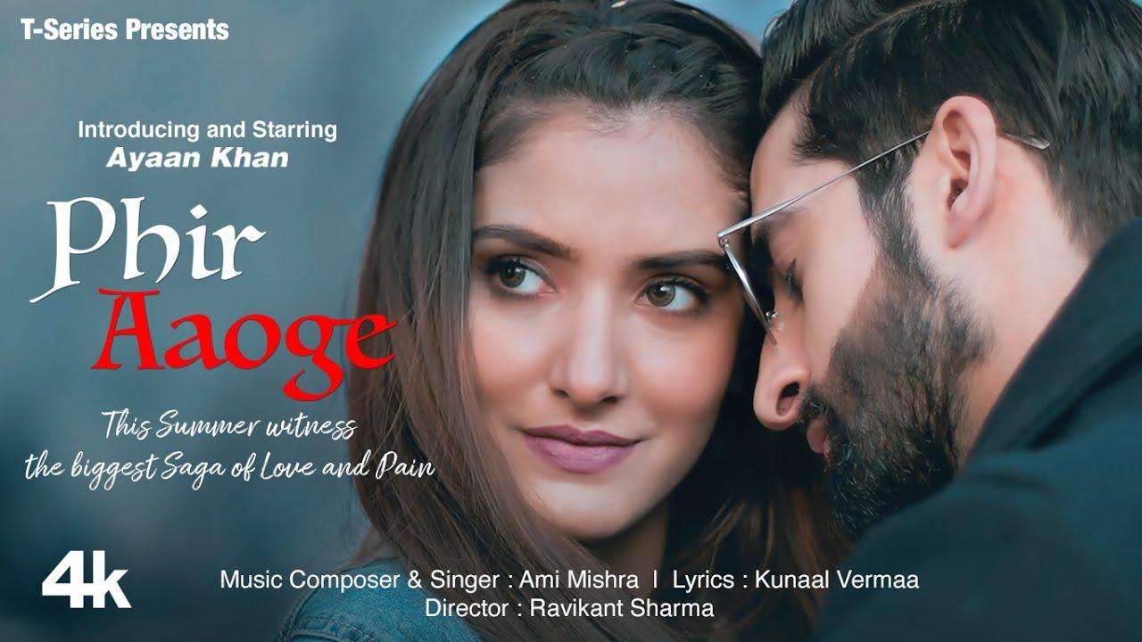 Phir Aaoge (Full Song) Ami Mishra | Ayaan Khan | Kunaal Verma | Ravikant Sharma
