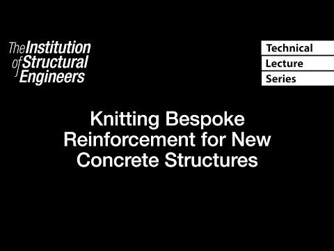 Technical Lecture Series: Knitting Bespoke Reinforcement for New Concrete Structures