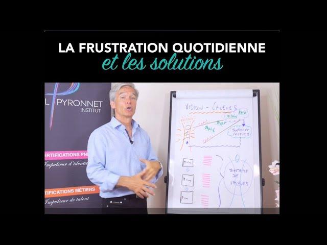La frustration quotidienne et les solutions - Paul Pyronnet