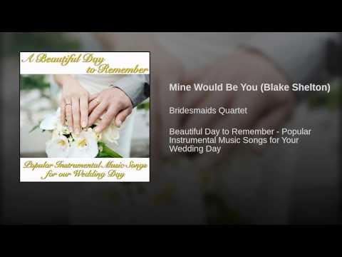 Mine Would Be You (Blake Shelton)