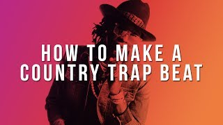 MAKING A COUNTRY TRAP BEAT (How To Make A Country Trap Beat)