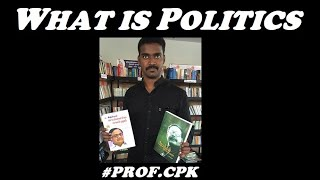 WHAT IS POLITICS | Praveen Kumar CPK Xplained in tamil