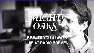 Baixar Mighty Oaks - Be With You Always (Live@BremenVier)
