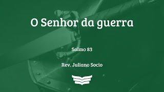 Culto da Manhã   O Senha da guerra - Rev. Juliano Socio - Salmos 83