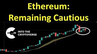 Ethereum: Remaining Cautious