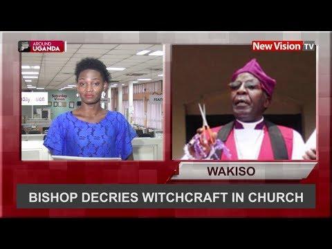 Around Uganda: Bishop decries witchcraft in church